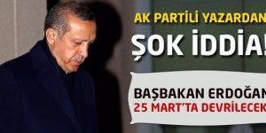 Başbakan Erdoğan 25 Martta Devrilecek