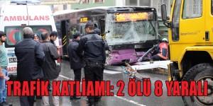 TRAFİK KATLİAMI, 2 ÖLÜ 8 YARALI