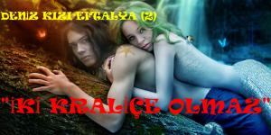 """Deniz Kızı Eftalya (2)  """"İki Kraliçe Olmaz"""""""
