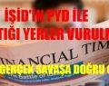 """""""Financial Times"""" TÜRKİYE GERÇEK BİR SAVAŞA DOĞRU GİDİYOR"""