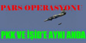 PKK ve İŞİD'E AYNI ANDA PARS OPERASYONU