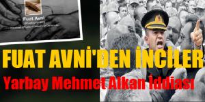 Fuat Avni'den Yarbay Mehmet Alkan İddiası