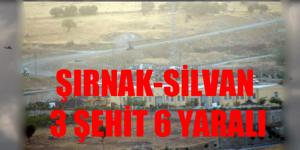 ŞIRNAK- SİLVAN  3 ŞEHİT 6 YARALI