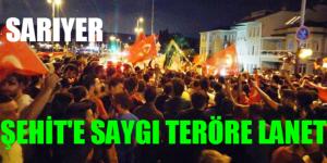"""SARIYER'DE """"ŞEHİDE SAYGI VE TERÖRE LANET YÜRÜYÜŞÜ"""""""