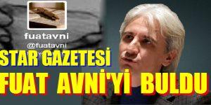"""""""OLABİLİR Mİ?"""" STAR GAZETESİ FUAT AVNİ'Yİ BULDU"""