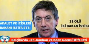 """""""31 ÖLÜ"""" BELÇİKA'DA İKİ BAKAN İSTİFA ETTİ"""