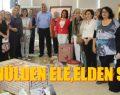 """""""GÖNÜLDEN ELE, ELDEN SİZE"""" SERGİSİ KAPILARINI AÇTI!"""