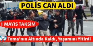 1 MAYIS TAKSİM POLİS CAN ALDI