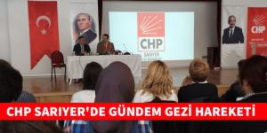 CHP SARIYER'DE GÜNDEM GEZİ HAREKETİ