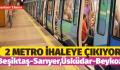 Beşiktaş-Sarıyer,Üsküdar-Beykoz Metrosu İhaleye Çıkıyor