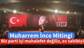 Muharrem İnce : Biz parti içi muhalefet değiliz, ev sahibiyiz!