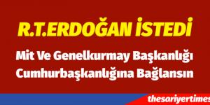 Mit ve Genelkurmay Başkanlığı Cumhurbaşkanlığına …