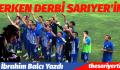 ERKEN DERBİ SARIYER'İN-SARIYER- 4, EYÜP- 1