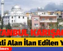 İSTANBUL'DA RİSKLİ ALAN İLAN EDİLEN YERLER AÇIKLANDI
