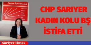 CHP SARIYER KADIN KOLLARI BAŞKANI İSTİFA ETTİ