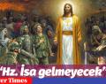 """""""Hz. İsa gelmeyecek"""""""