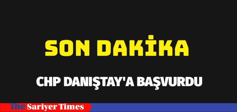 CHP DANIŞTAY'A BAŞVURDU