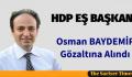 HDP'DEN OSMAN BAYDEMİR GÖZALTINA ALINDI