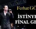 İSTİNYE'DE FİNAL FERHAT GÖÇER'LE