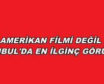 AMERİKAN FİLMİ DEĞİL. İSTANBUL'DA EN İLGİNÇ GÖRÜNTÜ