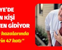 TÜRKİYE'DE 150 BİN KİŞİ KALPTEN GİDİYOR