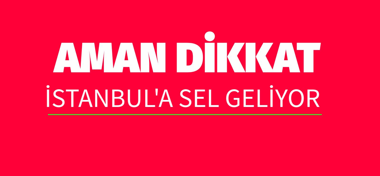 İSTANBUL YİNE SEL YAŞAYACAK