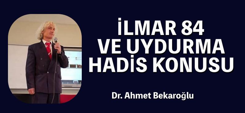 İLMAR 84 VE UYDURMA HADİS KONUSU..