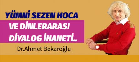 YÜMNİ SEZEN HOCA VE DİNLERARASI DİYALOG İHANETİ..