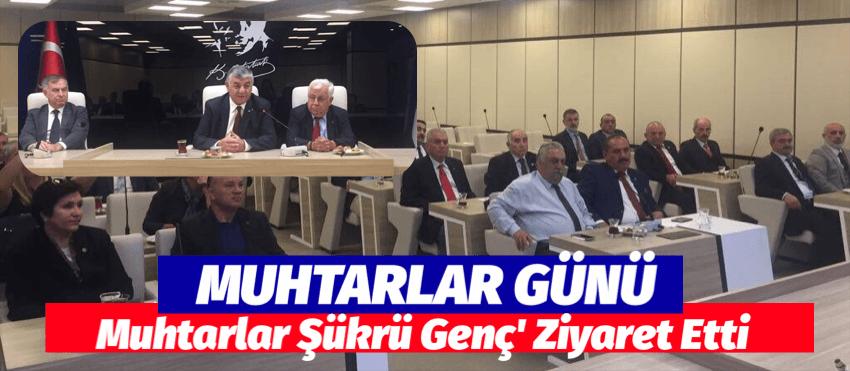 MUHTARLAR ŞÜKRÜ GENÇ'İ ZİYARET ETTİ