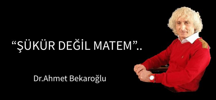 'ŞÜKÜR DEĞİL MATEM'..