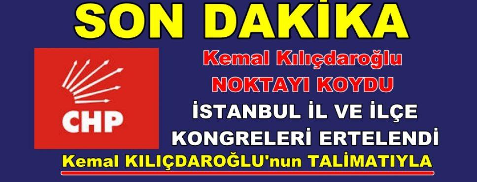 CHP İSTANBUL İL VE İLÇE  KONGRELERİ ERTELENDİ