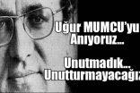 UĞUR MUMCU'YU UNUTMADIK