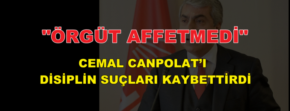 "CEMAL CANPOLAT'I"" DİSİPLİN SUÇLARI"" KAYBETTİRDİ"