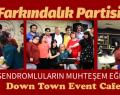 DOWN SENDROMLULARIN MUHTEŞEM EĞLENCESİ-
