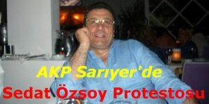 AKP Sarıyer'de Sedat Özsoy tepkileri sürüyor.