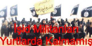 İŞİD Militanları yurtlarda kalmamış
