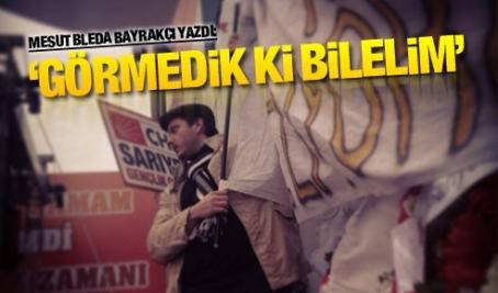 """""""Görmedik'ki Bilelim"""" Mesut Blada Bayrakçı Yazdı"""