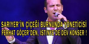 İstinye'de dev Ferhat Göçer konseri !
