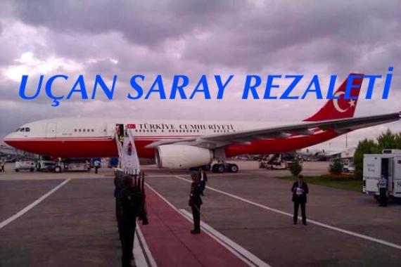 """""""Uçan Saray Rezaleti"""" Hangara Sığmadı.."""