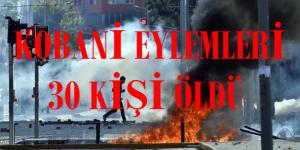 KOBANİ EYLEMLERİ SONUCU 30 ÖLÜ