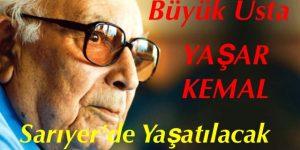 Yaşar Kemal Sarıyerde Yaşatılacak
