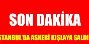 """TERÖR İSTANBUL'DA"" ASKERİ TABURU TARADILAR"