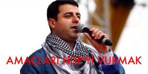 AMAÇ ERKEN SEÇİMLERDE HDP'Yİ VURMAKTIR
