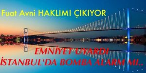 EMNİYETTEN İSTANBUL'A BOMBA UYARISI