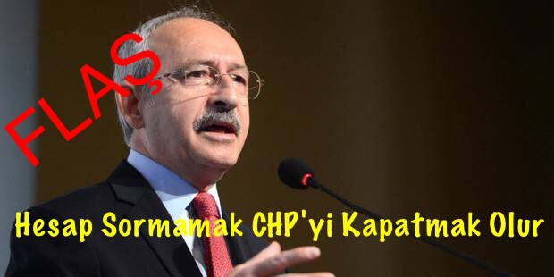 Hesap Sormamak, CHP'yi Kapatmak Olur.