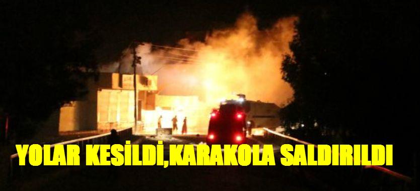 YOL KESİLDİ, KARAKOLA SALDIRILDI