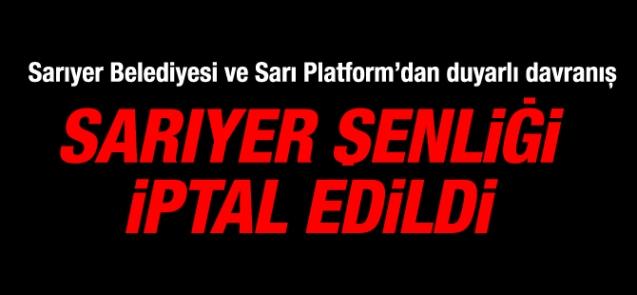 SARIYER ŞENLİĞİ İPTAL EDİLDİ
