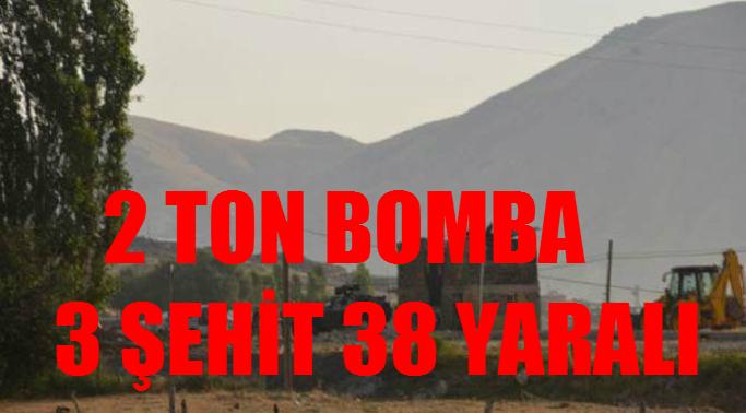 2 TON BOMBA 3 ŞEHİT 38 YARALI