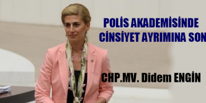 Didem Engin. Polis Akademisinde Cinsiyet Ayrımı için Soru Önergesi Verdi