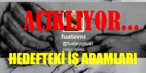 """FUAT AVNİ """"HEDEFTEKİ İŞ ADAMLARINI AÇIKLADI"""""""